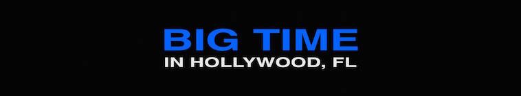 Big Time in Hollywood, FL TV Show Schedule
