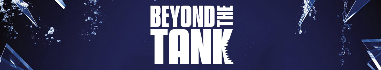 Beyond the Tank TV Show Schedule